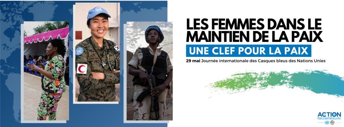 3 portraits de femmes casques bleus avec le slogan : Les femmes dans le maintien de la paix