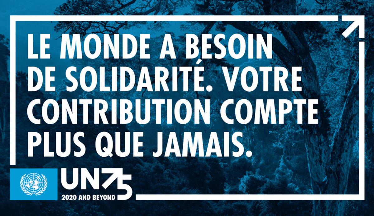 Le monde a besoin de solidarité. Votre contribution compte plus que jamais. #ONU75